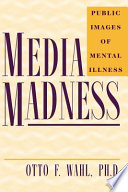 """""""Media Madness: Public Images of Mental Illness"""" by Otto F. Wahl"""