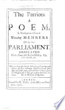 The Patriots  A Poem in Vindication of Several Worthy Members of the Late Parliament  Etc   By W  Pittis