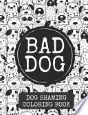 Bad Dog Dog Shaming Coloring Book