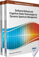 Handbook of Research on Software Defined and Cognitive Radio Technologies for Dynamic Spectrum Management