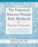 The Dialectical Behavior Therapy Skills Workbook for Bipolar Disorder