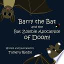 Barry the Bat and the Bat Zombie Apocalypse of Doom  Book
