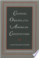 Colonial origins of the American Constitution  : a documentary history