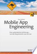 Mobile App Engineering  : Eine systematische Einführung – von den Requirements zum Go Live