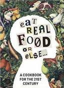 Eat Real Food Or Else Book PDF