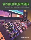 Vo Studio Companion  The Home Voiceover Recording Instruction Manual