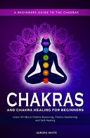 Chakras and Chakra Healing for Beginners