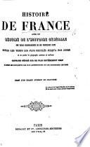Histoire de France, avec un résume de l'histoire générale, une table chronologique ... et un précis de géographie ancienne et moderne ... Orné d'un grand nombre de gravures