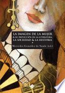 La imagen de la mujer y su proyección en la literatura, la sociedad y la historia