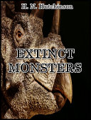 Extinct Monsters : A Popular Account of Some of the Larger Forms of Ancient Animal Life