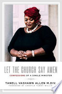 Let the Church Say Amen: : Confessions of a Single Minister