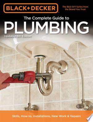 Download Black & Decker The Complete Guide to Plumbing, 6th edition Free Books - Dlebooks.net