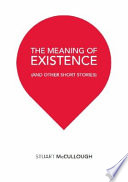 The Meaning of Existence (and Other Short Stories)