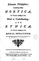 Elementa philosophica: containing Noetica, and Ethica
