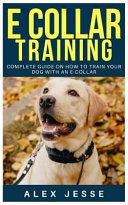 E Collar Training  Complete Guide on How to Train Your Dog with an E Collar