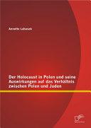 """Der Holocaust in Polen und seine Auswirkungen auf das Verh""""ltnis zwischen Polen und Juden"""