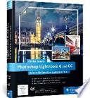 Photoshop Lightroom 6 und CC  : Schritt für Schritt zu perfekten Fotos - Workshops für Einsteiger und Fortgeschrittene von Maike Jarsetz