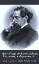Life, letters, and speeches of Charles Dickens; with biographical sketches of the principal illustrators of Dicken's works
