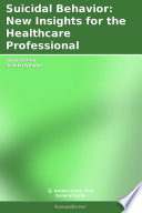 Suicidal Behavior New Insights For The Healthcare Professional 2012 Edition Book PDF