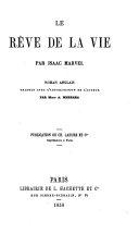 La Rêve de la Vie, par I. Marvel. Roman anglais traduit avec l'autorisation de l'Auteur par Mme A. Mezzara