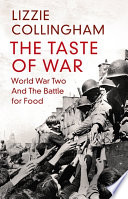 """The Taste of War: World War Two and the Battle for Food"" by Lizzie Collingham"