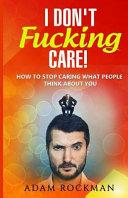 I Don't Fucking Care!