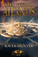Red Wizard Of Atlantis: An action and adventure, epic fantasy fiction based on the Lost City of Atlantis! ebook