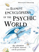 The Element Encyclopedia Of The Psychic World The Ultimate A Z Of Spirits Mysteries And The Paranormal
