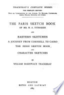 Thackeray s Complete Works  The Paris sketch book of Mr  M A  Titmarsh  Eastern sketches  The Irish sketch book  Character sketches