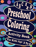 A B C 123 Preschool Coloring Activity Book For Kids Age 3 To 5