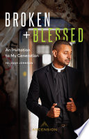 """""""Broken and Blessed: An Invitation to My Generation"""" by Fr. Josh Johnson"""
