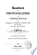 Handbuch der Photographie : oder, vollständige Anleitung zur Erzeugung von Lichtbildern auf Metall, Papier und auf Glas, Daguerreotypie, Talbotypie, Niepçotypie
