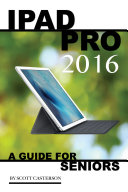 Ipad Pro 2016  A Guide for Seniors