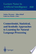 Connectionist  Statistical And Symbolic Approaches To Learning For Natural Language Processing