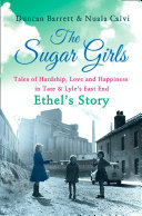 The Sugar Girls     Ethel   s Story  Tales of Hardship  Love and Happiness in Tate   Lyle   s East End
