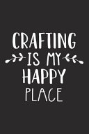 Crafting Is My Happy Place  A 6x9 Inch Matte Softcover Journal Notebook with 120 Blank Lined Pages and an Uplifting Travel Wanderlust Cover Slogan