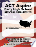 ACT Aspire Early High School Success Strategies Study Guide  : ACT Aspire Test Review for the ACT Aspire Assessments