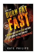 Weight Loss  Burn Fat Fast  A Proven and Step by Step Method to Burn Fat Fast and Get the Body You Deserve