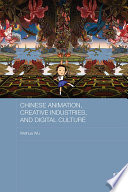 Chinese Animation, Creative Industries, and Digital Culture