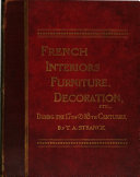 An Historical Guide to French Interiors  Furniture  Decoration  Woodwork   Allied Arts During the Last Half of the Seventeenth Century  the Whole of the Eighteenth Century  and the Earlier Part of the Nineteenth