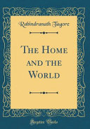 The Home And The World Classic Reprint