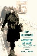 Iris Murdoch, A Writer at War ebook