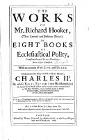 The Works of Mr. Richard Hooker ... Compleated Out of His Own Manuscrips; Never Before Published. With an Account of His Life and Death, Etc