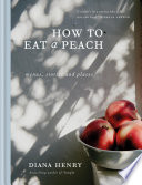 """""""How to eat a peach: Menus, stories and places"""" by Diana Henry"""