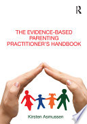 The Evidence based Parenting Practitioner   s Handbook