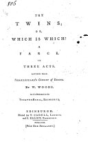 The Twins; Or Which is Which? A Farce in Three Acts, Altered from Shakespeare's Comedy of Errors. By W. Woods, Etc. [An Abridgment.]