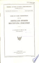 Code of Fair Competition for the Distilled Spirits Rectifying Industry  as Amended to April 20  1935  with Appendices