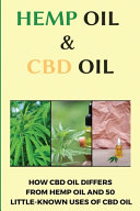 Hemp Oil and CBD Oil  How CBD Oil Differs from Hemp Oil and 50 Little Known Uses of CBD Oil