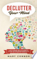 Declutter Your Mind Life Changing Ways To Eliminate Mental Clutter Relieve Anxiety And Get Rid Of Negative Thoughts Using Simple Decluttering Strategies For Clarity Focus And Peace