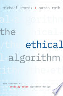 """The Ethical Algorithm: The Science of Socially Aware Algorithm Design"" by Michael Kearns, Aaron Roth"